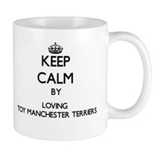 Keep calm by loving Toy Manchester Terriers Mugs