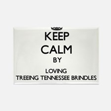 Keep calm by loving Treeing Tennessee Brin Magnets