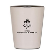 Keep calm by loving Westphalian Dachsbr Shot Glass