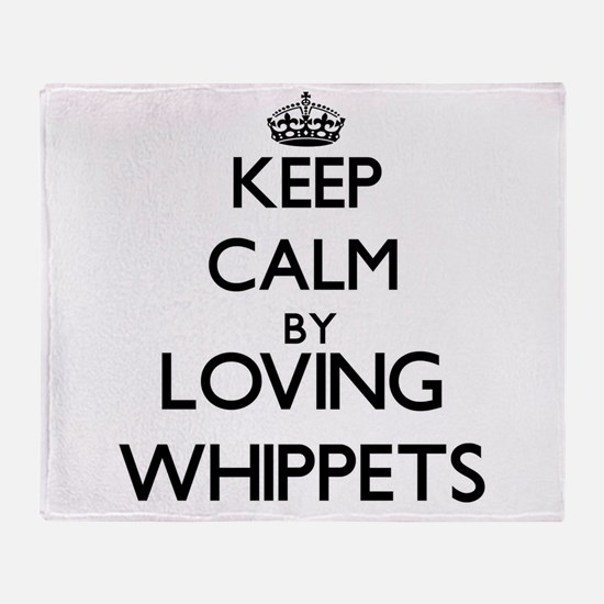 Keep calm by loving Whippets Throw Blanket