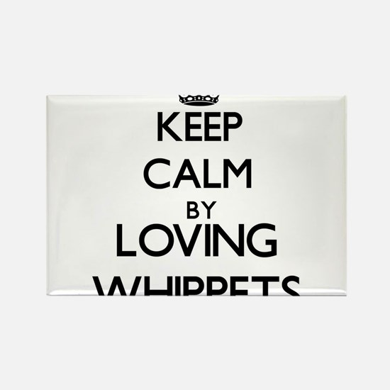 Keep calm by loving Whippets Magnets