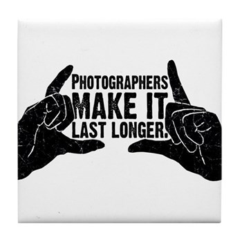 Photographers Make It Last Lo Tile Coaster