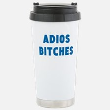 Adios Bitches Travel Mug