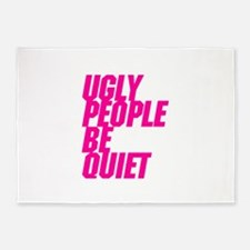 Ugly People Be Quiet 5'x7'Area Rug