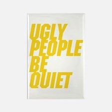 Ugly People Be Quiet Magnets