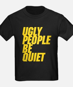 Ugly People Be Quiet T-Shirt