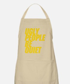Ugly People Be Quiet Apron