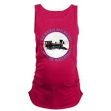 I've Been Working On The Railro Maternity Tank Top