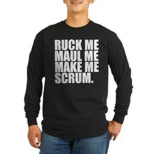 RUCK ME MAUL ME MAKE ME SCRUM. RUGBY HUMOR. T