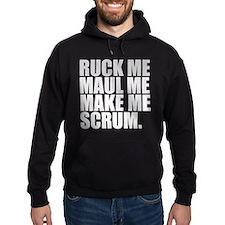 RUCK ME MAUL ME MAKE ME SCRUM. RUGBY HUMOR. Hoodie