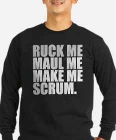 RUCK ME MAUL ME MAKE ME SCRUM. RUGBY HUMOR. T