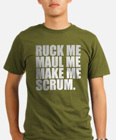 RUCK ME MAUL ME MAKE ME SCRUM. RUGBY HUMOR. T-Shir