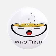 """Miso Tired 3.5"""" Button"""