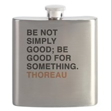Be not simply good; be good for something. T Flask