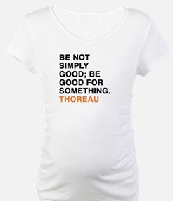 Be not simply good; be good for Shirt