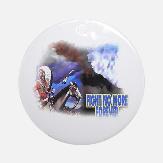 Fight No More Forever  Ornament (Round)