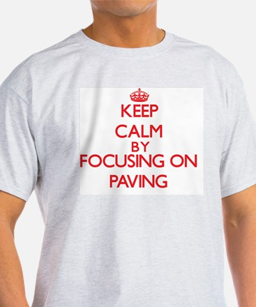 Keep Calm by focusing on Paving T-Shirt