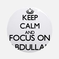 Keep Calm and Focus on Abdullah Ornament (Round)