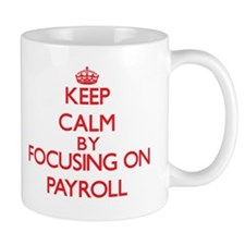 Keep Calm by focusing on Payroll Mugs