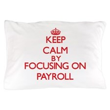 Keep Calm by focusing on Payroll Pillow Case