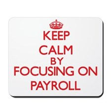 Keep Calm by focusing on Payroll Mousepad