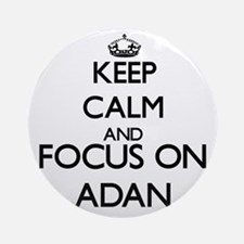 Keep Calm and Focus on Adan Ornament (Round)