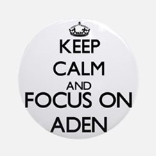 Keep Calm and Focus on Aden Ornament (Round)