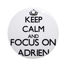 Keep Calm and Focus on Adrien Ornament (Round)