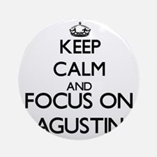 Keep Calm and Focus on Agustin Ornament (Round)