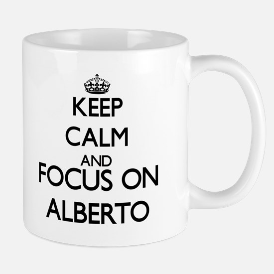 Keep Calm and Focus on Alberto Mugs