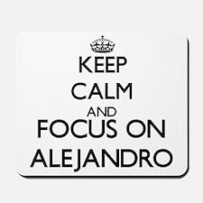 Keep Calm and Focus on Alejandro Mousepad