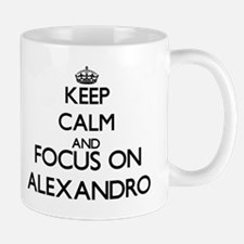 Keep Calm and Focus on Alexandro Mugs