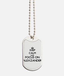 Keep Calm and Focus on Alexzander Dog Tags