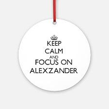 Keep Calm and Focus on Alexzander Ornament (Round)
