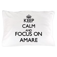 Keep Calm and Focus on Amare Pillow Case
