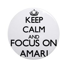 Keep Calm and Focus on Amari Ornament (Round)