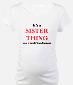 It's a Sister thing, you wou Shirt