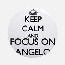 Keep Calm and Focus on Angelo Ornament (Round)