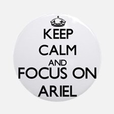 Keep Calm and Focus on Ariel Ornament (Round)