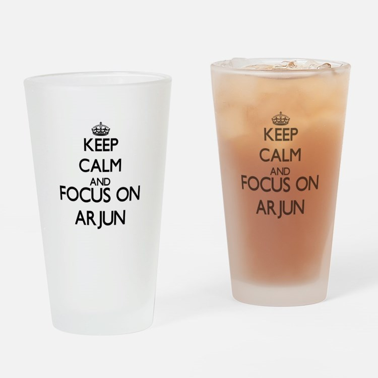 Keep Calm and Focus on Arjun Drinking Glass