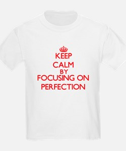 Keep Calm by focusing on Perfection T-Shirt