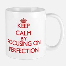Keep Calm by focusing on Perfection Mugs