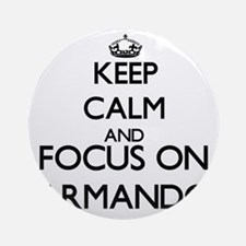 Keep Calm and Focus on Armando Ornament (Round)