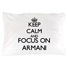 Keep Calm and Focus on Armani Pillow Case