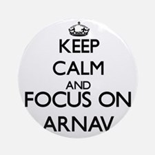 Keep Calm and Focus on Arnav Ornament (Round)
