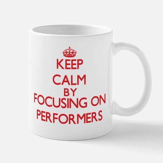 Keep Calm by focusing on Performers Mugs