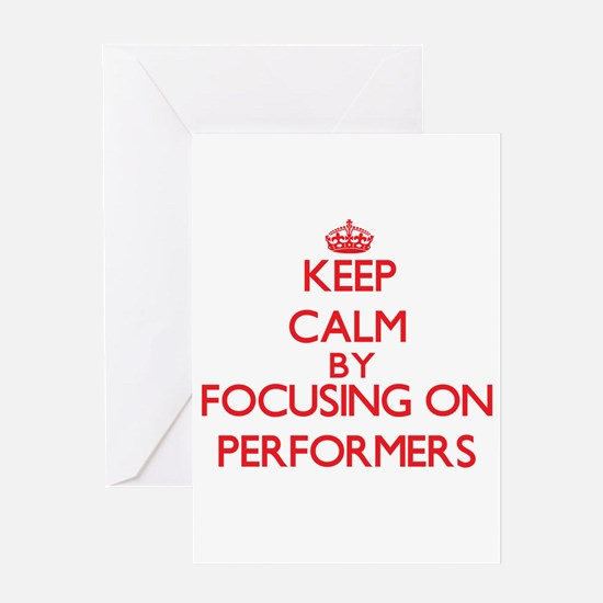 Keep Calm by focusing on Performers Greeting Cards