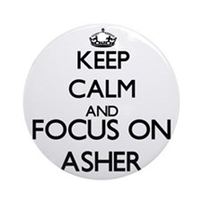 Keep Calm and Focus on Asher Ornament (Round)