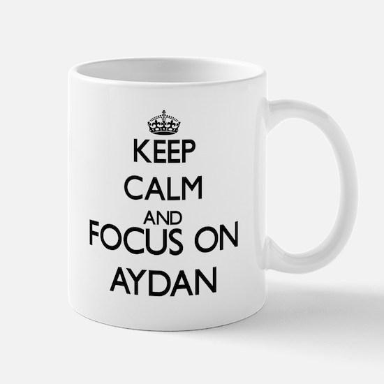 Keep Calm and Focus on Aydan Mugs