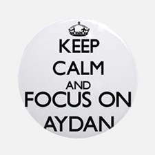 Keep Calm and Focus on Aydan Ornament (Round)